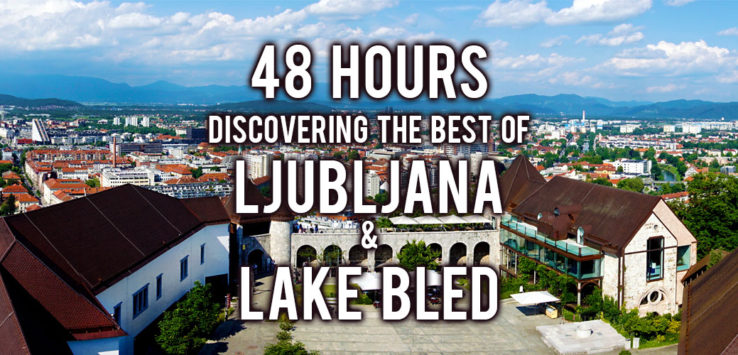 48 Hours Discovering The Best Of Ljubljana And Lake Bled
