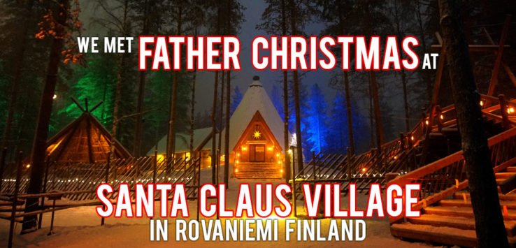 Surviving Europe: We Met Father Christmas at Santa Claus Village in Rovaniemi Finland - Feature