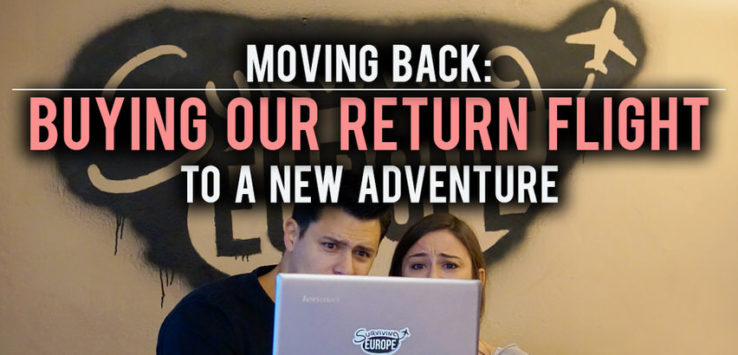 Surviving Europe: Moving Back - Buying Our Return Flight to a New Adventure - Feature